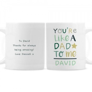 Personalised Mug -  You're Like a Dad to Me