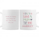 Personalised Mug - You're Like a Mum to Me